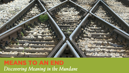 Means to an End: Discovering the Meaning in the Mundane