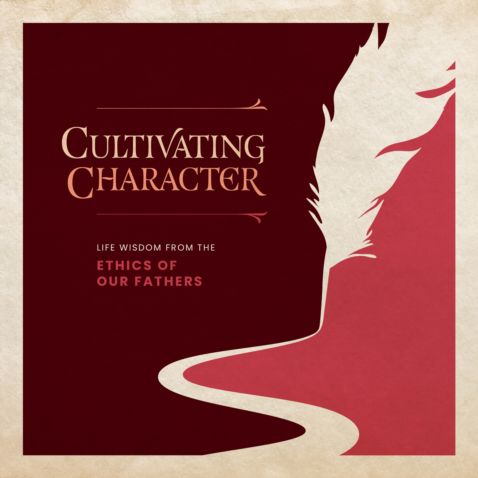 Cultivating Character: Life and Wisdom from the Ethics of our Fathers
