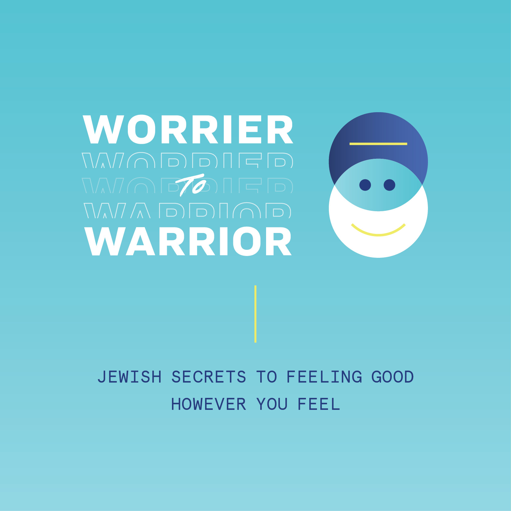 Worrier to Warrior: Jewish Secrets to Feeling Good However You Feel