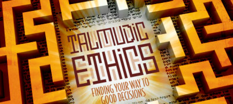 Talmudic Ethics: Finding Your Way to Good Decisions